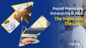 Payroll Processing Outsourcing in Asia: The Highs and the Lows